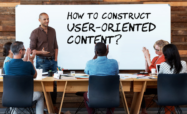Quick Guide on How to Construct User-Oriented Content